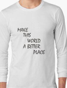 Make this world a better place Long Sleeve T-Shirt