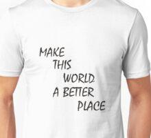 Make this world a better place Unisex T-Shirt