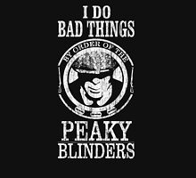 I Do Bad Things By Order Of The Peaky Blinders Unisex T-Shirt