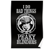 I Do Bad Things By Order Of The Peaky Blinders Poster
