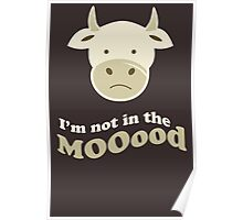 Funny Cow I'm Not In The Mood T Shirt Poster