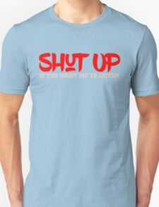 Shut up if you want me to listen Unisex T-Shirt