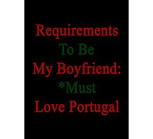 Requirements To Be My Boyfriend: *Must Love Portugal  Photographic Print
