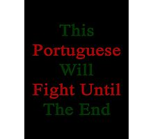 This Portuguese Will Fight Until The End  Photographic Print