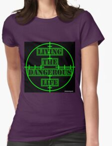Living the Dangerous Life Womens Fitted T-Shirt