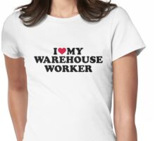 I love my warehouse worker Womens Fitted T-Shirt