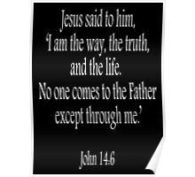 Jesus, 'I am the way, the truth, and the life. No one comes to the Father except through me.' John 14:6. White on Black Poster