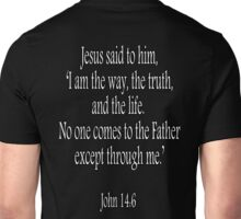 Jesus, 'I am the way, the truth, and the life. No one comes to the Father except through me.' John 14:6. White on Black Unisex T-Shirt