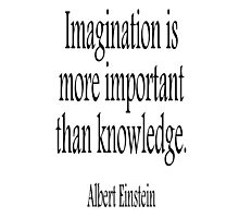EINSTEIN, Imagination, is more important than knowledge. Albert Einstein, Black Type Photographic Print