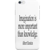 EINSTEIN, Imagination, is more important than knowledge. Albert Einstein, Black Type iPhone Case/Skin