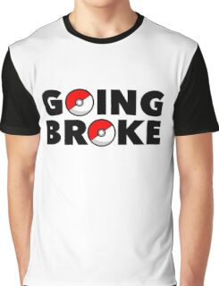 Going Broke Playing Pokemon GO Graphic T-Shirt
