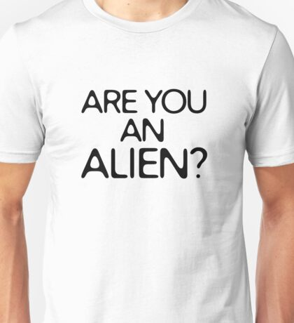 Are You An Alien Funny Sci Fi Aliens Unisex T-Shirt