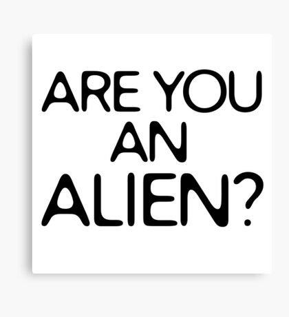 Are You An Alien Funny Sci Fi Aliens Canvas Print