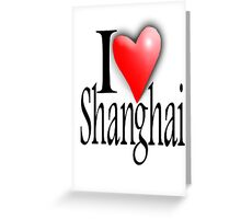 I LOVE, SHANGHAI, China, Chinese, Yangtze River Delta,  People's Republic of China Greeting Card