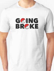 Going Broke Playing Pokemon GO Unisex T-Shirt