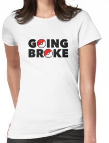 Going Broke Playing Pokemon GO Womens Fitted T-Shirt