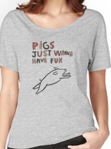 Pigs Just Wanna Have Fun Women's Relaxed Fit T-Shirt