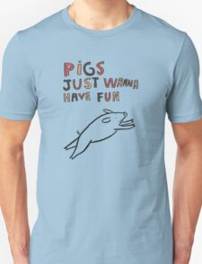 Pigs Just Wanna Have Fun Unisex T-Shirt