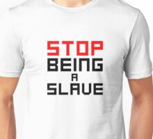 Stop Being A Slave To The System Unisex T-Shirt