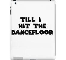 Till I hit the dancefloor  - Sia - Cheap Thrills ft. Sean Paul  iPad Case/Skin