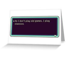 Video Games - I play Classics Greeting Card