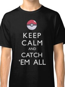 Keep Calm and Catch 'Em All Pokemon Classic T-Shirt