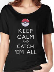 Keep Calm and Catch 'Em All Pokemon Women's Relaxed Fit T-Shirt