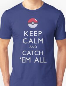 Keep Calm and Catch 'Em All Pokemon Unisex T-Shirt