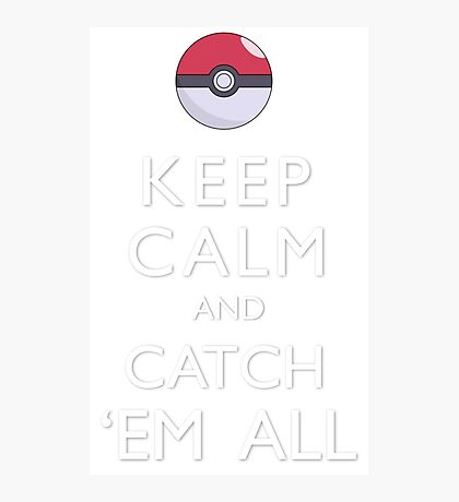 Keep Calm and Catch 'Em All Pokemon Photographic Print