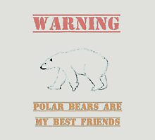 Warning Polar Bears Are My Best Friends Unisex T-Shirt