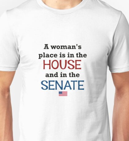A woman's place is in the House...and Senate! Unisex T-Shirt