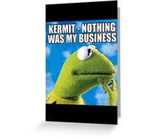 Kermit - Nothing Was My Business Greeting Card