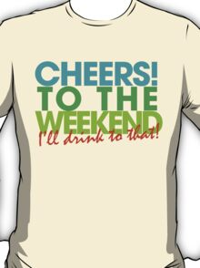 Cheers to the weekend T-Shirt