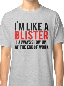Like A Blister Classic T-Shirt