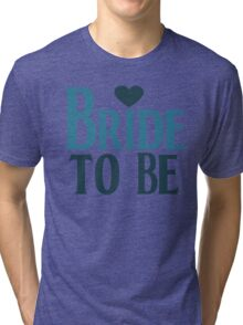 Bride to be Tri-blend T-Shirt