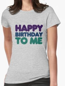 Happy Birthday to me Womens Fitted T-Shirt