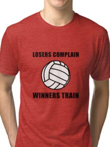Volleyball Winners Train Loser Complain Tri-blend T-Shirt