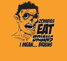 Zombies Eat Brians -  I Mean Brains Unisex T-Shirt