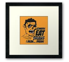 Zombies Eat Brians -  I Mean Brains Framed Print