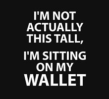 I'm Not Actually This Tall, I'm Sitting On My Wallet Unisex T-Shirt