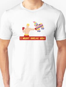 I Must Break You Unisex T-Shirt