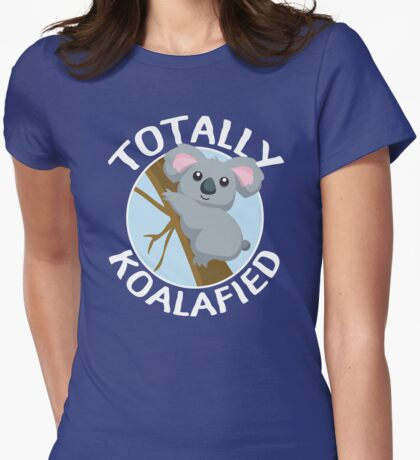 Totally Koalafied Funny Koala T Shirt Womens Fitted T-Shirt