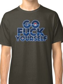 Pokemon GO FUCK YOURSELF Classic T-Shirt