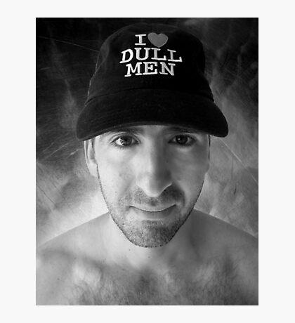 I Love Dull Men Photographic Print