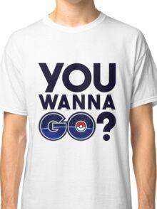 Pokemon GO - You wanna GO? Classic T-Shirt