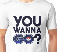 Pokemon GO - You wanna GO? Unisex T-Shirt