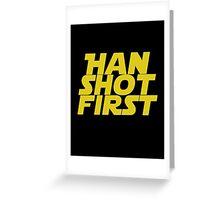 Han Shot First Greeting Card
