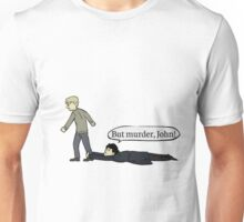 But murder, John Unisex T-Shirt