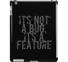Its Not A Bug, Its A Feature - Geek  iPad Case/Skin