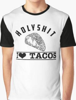 Holy Shit I Love Tacos  Graphic T-Shirt